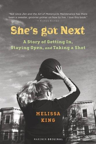 She's Got Next: A Story of Getting In, Staying Open, and Taking a Shot