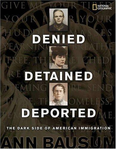 Denied, Detained, Deported: Stories from the Dark Side of American Immigration